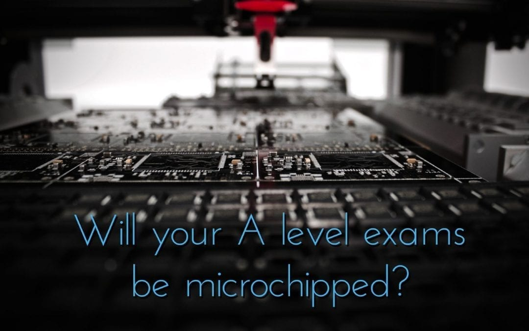 Will your A level Exams be Microchipped?